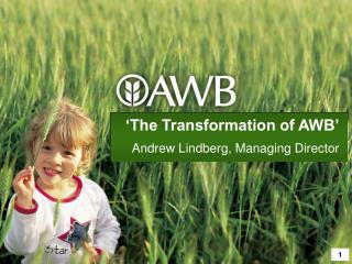 'The Transformation of AWB' Andrew Lindberg, Managing Director