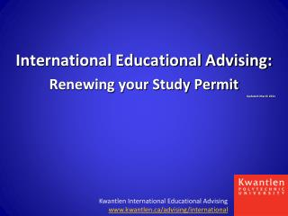International Educational Advising:  Renewing your Study Permit Updated: March  2011