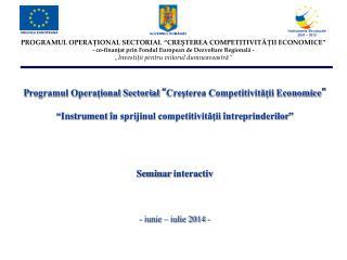 """P rogramul Operaţional Sectorial  """" Creşterea Competitivităţii Economice """""""
