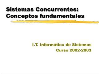 Sistemas Concurrentes: Conceptos fundamentales