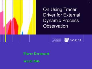 On Using Tracer Driver for External Dynamic Process Observation