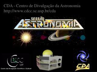 CDA - Centro de Divulgação da Astronomia cdcc.scp.br/cda