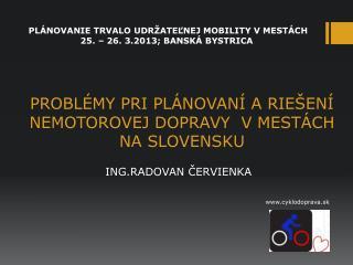 PROBLÉMY PRI PLÁNOVANÍ A RIEŠENÍ NEMOTOROVEJ DOPRAVY  V MESTÁCH NA SLOVENSKU