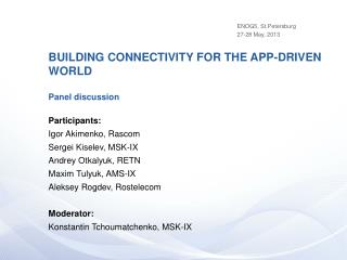 BUILDING CONNECTIVITY FOR THE APP-DRIVEN WORLD Panel discussion Participants: