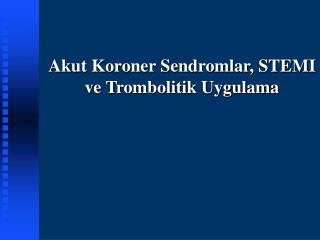 Akut Koroner Sendromlar, STEMI ve Trombolitik Uygulama
