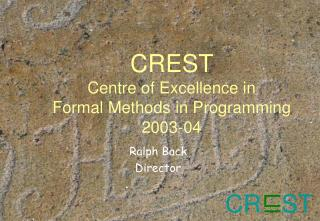 CREST  Centre of Excellence in  Formal Methods in Programming 2003-04