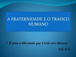 """"""" É para a liberdade que Cristo nos libertou """"      (Gl. 5,1)"""