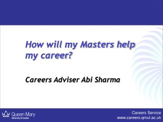 How will my Masters help my career? Careers Adviser Abi Sharma
