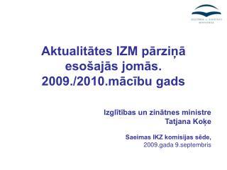 Aktualitātes IZM pārziņā esošajās jomās. 2009./2010.mācību gads