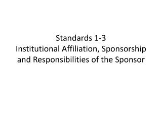 Standards 1-3 Institutional Affiliation, Sponsorship and Responsibilities of the Sponsor