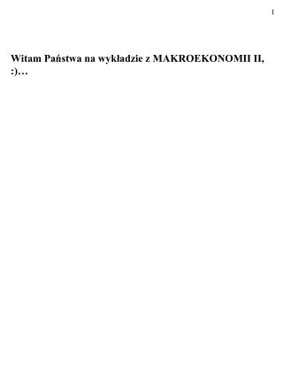 Witam Panstwa na wykladzie z MAKROEKONOMII II, :