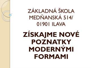 ZÁKLADNÁ ŠKOLA MEDŇANSKÁ 514/ 01901 ILAVA
