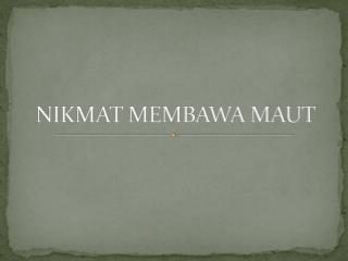 NIKMAT MEMBAWA MAUT