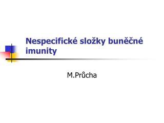 Nespecifické složky buněčné imunity