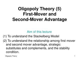 Oligopoly Theory 5 First-Mover and  Second-Mover Advantage