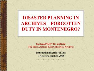 DISASTER PLANNING IN ARCHIVES   FORGOTTEN DUTY IN MONTENEGRO