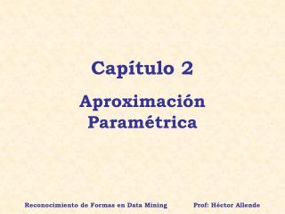 Capítulo 2 Aproximación Paramétrica