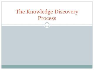 The Knowledge Discovery Process