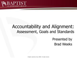 Accountability and  Alignment:  Assessment, Goals and Standards