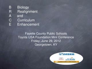 B      Biology R      Realignment A      and C      Curriculum E      Enhancement