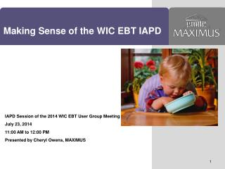 IAPD Session of the 2014 WIC EBT User Group Meeting July 23, 2014 11:00 AM to 12:00 PM