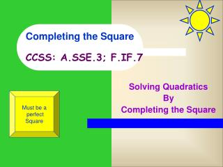 Completing the Square CCSS: A.SSE.3; F.IF.7