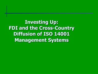 Investing Up:  FDI and the Cross-Country Diffusion of ISO 14001 Management Systems