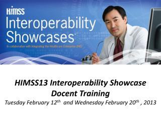 HIMSS13 Interoperability Showcase Docent Training