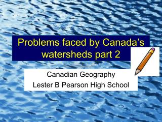 Problems faced by Canada's watersheds part 2