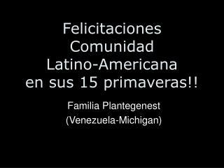 Felicitaciones  Comunidad  Latino-Americana en sus 15 primaveras!!