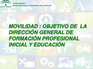 MOVILIDAD : OBJETIVO DE  LA DIRECCIÓN GENERAL DE FORMACIÓN PROFESIONAL INICIAL Y EDUCACIÓN