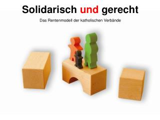 Solidarisch  und  gerecht Das Rentenmodell der katholischen Verbände