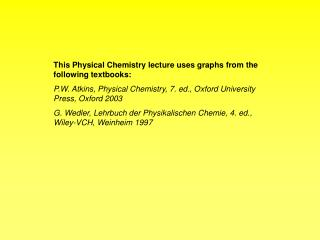 This Physical Chemistry lecture uses graphs from the following textbooks: