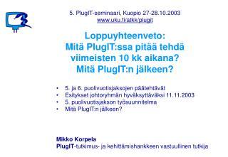 Loppuyhteenveto: Mitä PlugIT:ssa pitää tehdä viimeisten 10 kk aikana? Mitä PlugIT:n jälkeen?