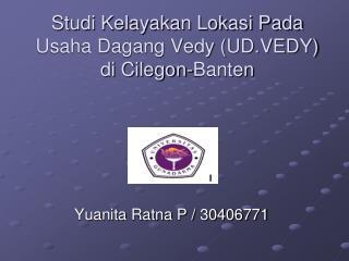 Studi Kelayakan Lokasi Pada Usaha Dagang Vedy (UD.VEDY)  di Cilegon-Banten