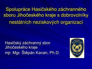 Hasičský záchranný sbor Jihočeského kraje mjr. Mgr. Štěpán Kavan, Ph.D.