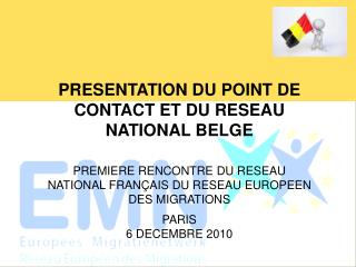 PRESENTATION DU POINT DE CONTACT ET DU RESEAU NATIONAL BELGE