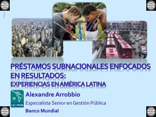 Préstamos  Subnacionales  enfocados  en  resultados :  experiencias en  América  Latina