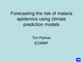 Forecasting the risk of malaria epidemics using climate prediction models