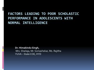 Factors leading to Poor Scholastic Performance in Adolescents with Normal Intelligence