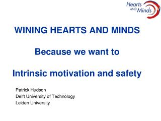 Wining Hearts and Minds Because we want to  Intrinsic motivation and safety