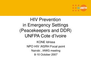 HIV Prevention in Emergency Settings  (Peacekeepers and DDR) UNFPA Cote d'Ivoire