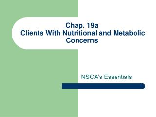 Chap. 19a  Clients With Nutritional and Metabolic Concerns