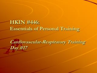 HKIN #446:  Essentials of Personal Training  Cardiovascular-Respiratory Training Day #17