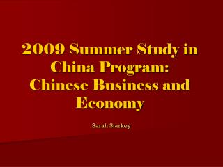 2009 Summer Study in China Program: Chinese Business and Economy