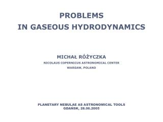 PROBLEMS IN GASEOUS HYDRODYNAMICS MICHAŁ RÓŻYCZKA NICOLAUS COPERNICUS ASTRONOMICAL CENTER
