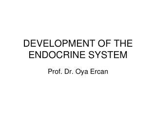 DEVELOPMENT OF THE ENDOCRINE SYSTEM