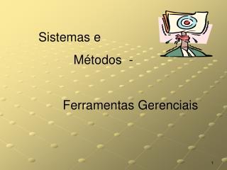 Sistemas e                  Métodos  -   Ferramentas Gerenciais