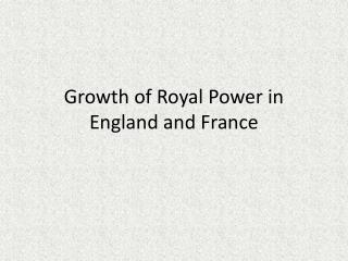 Growth of Royal Power in England and France