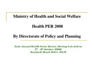 Ministry of Health and Social Welfare  Health PER 2008  By Directorate of Policy and Planning